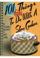 101 More Things To Do With a Slow Cooker Cookbook